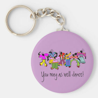 You May As Well Dance! Keychain
