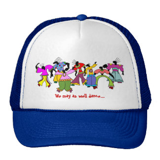 You May As Well Dance! Trucker Hat