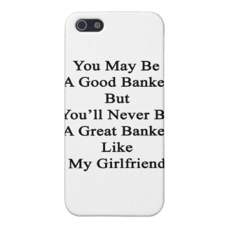 You May Be A Good Banker But You'll Never Be A Gre Cover For iPhone SE/5/5s