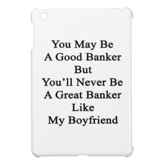 You May Be A Good Banker But You'll Never Be A Gre iPad Mini Case