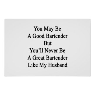 You May Be A Good Bartender But You'll Never Be A Poster