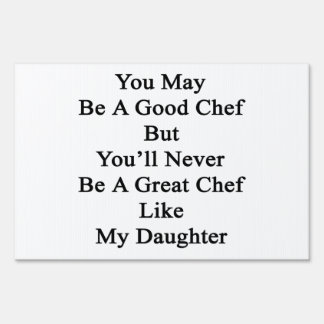 You May Be A Good Chef But You'll Never Be A Great Sign