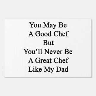 You May Be A Good Chef But You'll Never Be A Great Yard Sign