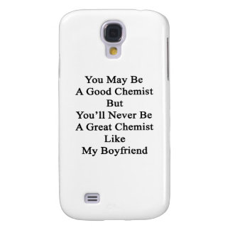 You May Be A Good Chemist But You'll Never Be A Gr Samsung Galaxy S4 Cover