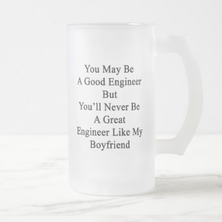 You May Be A Good Engineer But You'll Never Be A G Frosted Glass Beer Mug