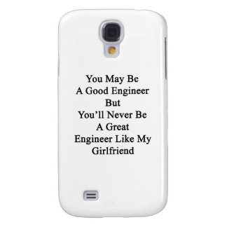 You May Be A Good Engineer But You'll Never Be A G Galaxy S4 Case