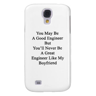 You May Be A Good Engineer But You'll Never Be A G Samsung Galaxy S4 Case