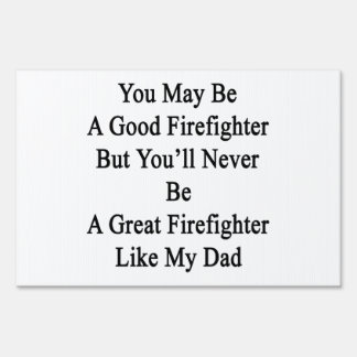 You May Be A Good Firefighter But You'll Never Be Yard Sign