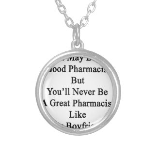You May Be A Good Pharmacist But You'll Never Be A Silver Plated Necklace