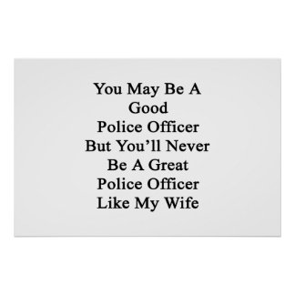 You May Be A Good Police Officer But You'll Never Poster