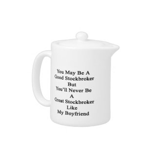 You May Be A Good Stockbroker But You'll Never Be Teapot