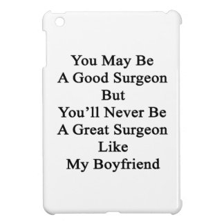 You May Be A Good Surgeon But You'll Never Be A Gr iPad Mini Case