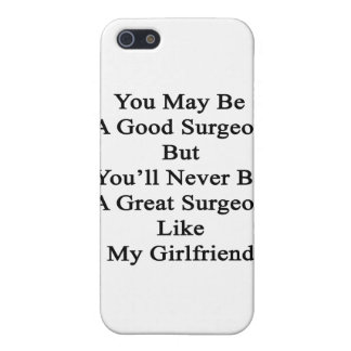 You May Be A Good Surgeon But You'll Never Be A Gr iPhone SE/5/5s Case