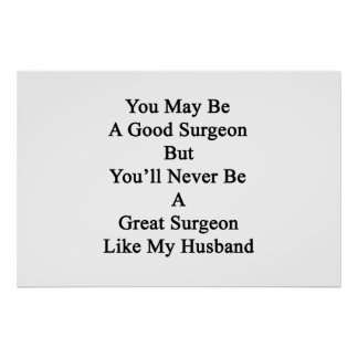 You May Be A Good Surgeon But You'll Never Be A Gr Poster