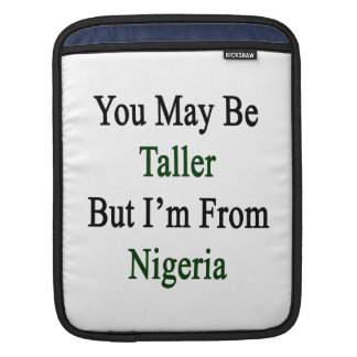 You May Be Taller But I'm From Nigeria iPad Sleeves