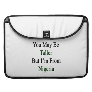 You May Be Taller But I'm From Nigeria MacBook Pro Sleeves