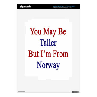 You May Be Taller But I'm From Norway Skin For iPad 3