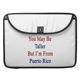 You May Be Taller But I'm From Puerto Rico Sleeve For MacBooks