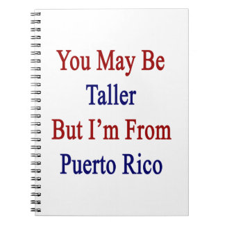 You May Be Taller But I'm From Puerto Rico Notebook