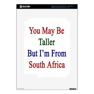 You May Be Taller But I'm From South Africa Skins For iPad 3