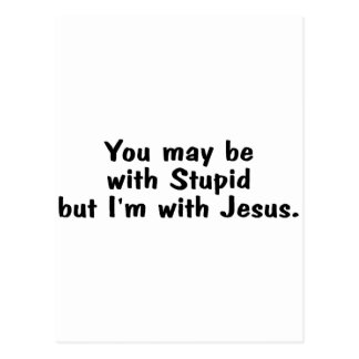 You May Be With Stupid But Im With Jesus Postcard