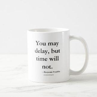 You may delay, but time will not., ---Benjamin ... Coffee Mug