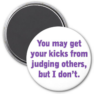 You may get your kicks judging others fridge magnets