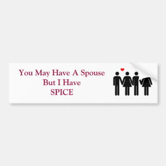 You May Have A Spouse But I HaveSPICE Bumper Sticker