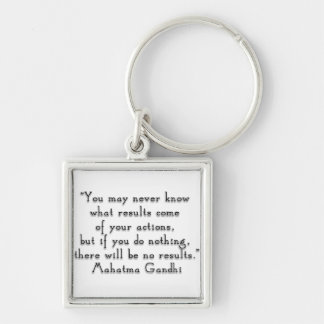 """""""You may never know what results..."""" Gandhi quote Silver-Colored Square Keychain"""