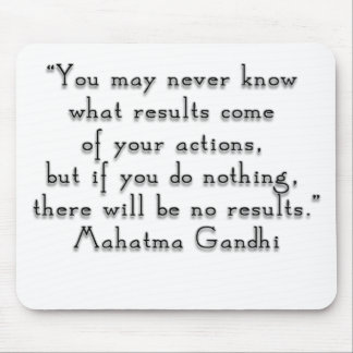 """""""You may never know what results..."""" Gandhi quote Mouse Pad"""