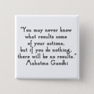 """""""You may never know what results..."""" Gandhi quote Pinback Button"""