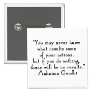 """You may never know what results..."" Gandhi quote Pinback Button"