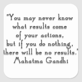 """""""You may never know what results..."""" Gandhi quote Square Sticker"""