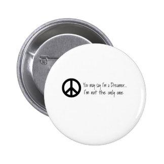 You May Say I m a Dreamer Pins
