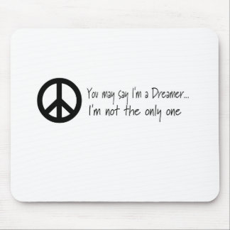 You May Say I'm a Dreamer Mouse Pad