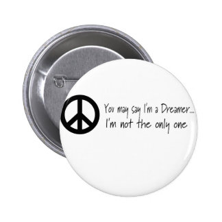 You May Say I'm a Dreamer Pinback Button