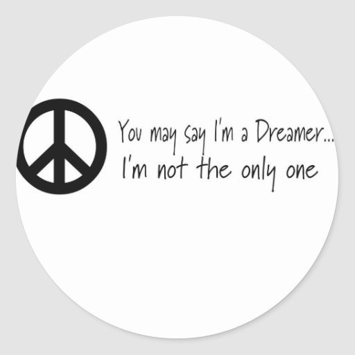 You May Say I'm a Dreamer Round Stickers