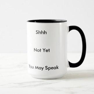 You May Speak Mug