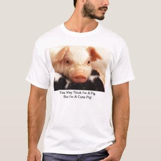 You May Think I'm A Pig, But I'm A Cute Pig! T-Shirt