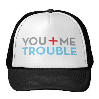 you me trouble trucker hat