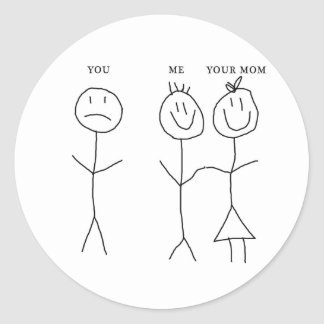 You Me Your Mom Classic Round Sticker