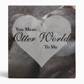 You Mean Otter World To Me Otters Love Kissing Binder