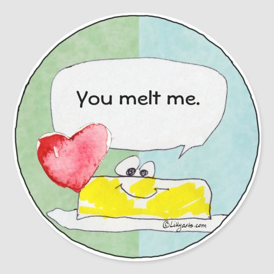 You melt me heart butter custom sticker