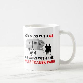 You mess w/ me, you mess w/ the whole trailer park coffee mug