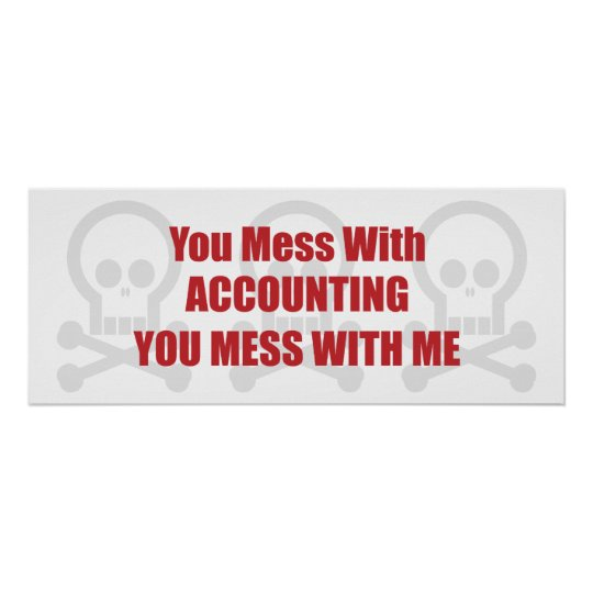 You Mess With Accounting You Mess With Me Poster