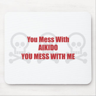 You Mess With Aikido You Mess With Me Mouse Mat