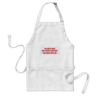 You Mess With Air Traffic Control You Mess With Me Adult Apron