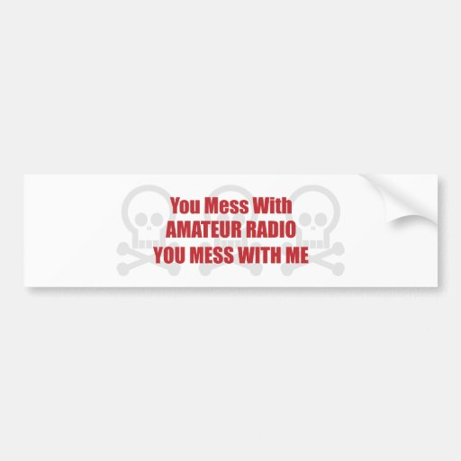 You Mess With Amateur Radio You Mess With Me Car Bumper Sticker