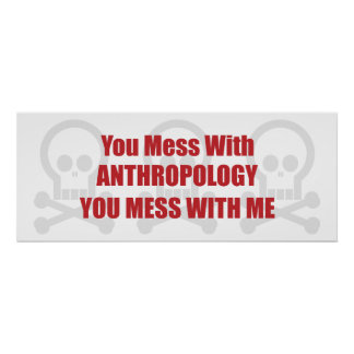 You Mess With Anthropology You Mess With Me Poster