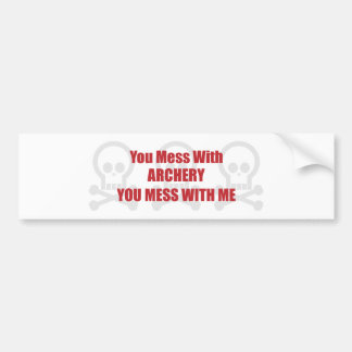 You Mess With Archery You Mess With Me Bumper Stickers